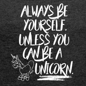 Unicorn - Why be Anyone else? - Women's T-shirt with rolled up sleeves