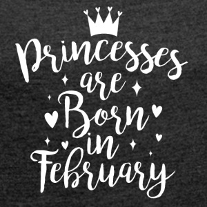 Princesses are born in February - Women's T-shirt with rolled up sleeves