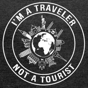 I'm a Traveler, Not a Tourist - Women's T-shirt with rolled up sleeves