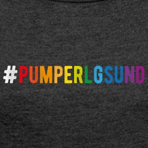 #pumperlgsund - Women's T-shirt with rolled up sleeves