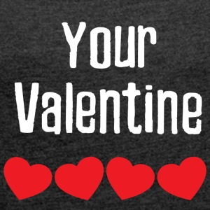 your Valentine - Women's T-shirt with rolled up sleeves