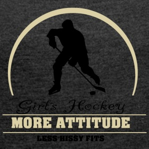 Girls Hockey More Attitude Less Hissy Fits - Women's T-shirt with rolled up sleeves