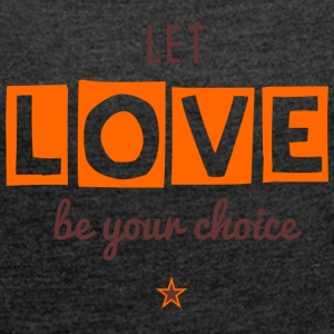 Let Love Be Your Choice - Women's T-shirt with rolled up sleeves