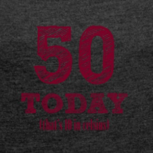 50th birthday: 50 Today (that's 10 Celsius) - Women's T-shirt with rolled up sleeves