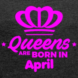 Queens are born in April - Frauen T-Shirt mit gerollten Ärmeln
