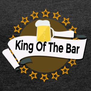 King of the Bar - Frauen T-Shirt mit gerollten Ärmeln