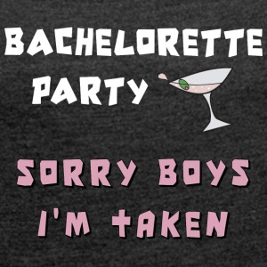 Bachelorette Party Sorry Boys I'm Taken - Women's T-shirt with rolled up sleeves
