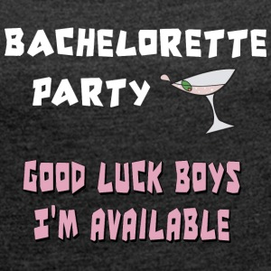 Bridesmaid Good Luck Boys I'm Available - Women's T-shirt with rolled up sleeves
