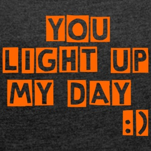 you light up my day - Frauen T-Shirt mit gerollten Ärmeln