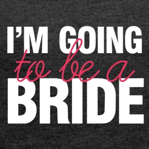 Wedding / Marriage: I'm going to be a Bride - Women's T-shirt with rolled up sleeves
