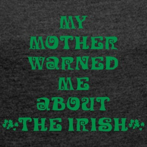 Irish My Mother Warned Me About The Irish - Women's T-shirt with rolled up sleeves