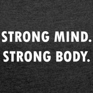 Strong Mind, Strong Body! - Frauen T-Shirt mit gerollten Ärmeln