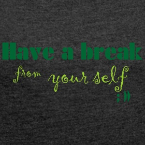 Have a break from yourself - Frauen T-Shirt mit gerollten Ärmeln