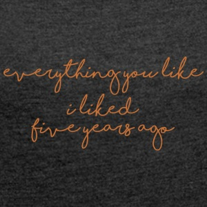 everything you like - Frauen T-Shirt mit gerollten Ärmeln