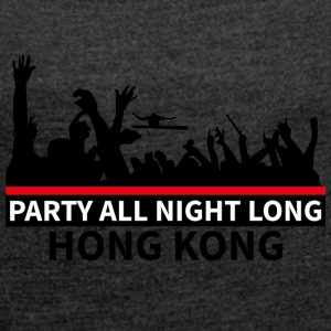 HONG KONG - Party All Night Long - Vrouwen T-shirt met opgerolde mouwen