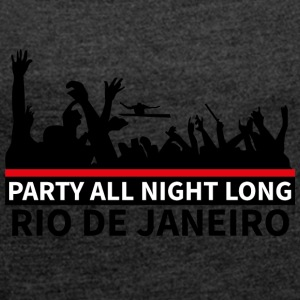 RIO DE JANEIRO - Party All Night Long - Women's T-shirt with rolled up sleeves