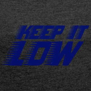 keep it low - Women's T-shirt with rolled up sleeves