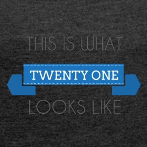 21 Birthday: This is what twenty one looks like - Women's T-shirt with rolled up sleeves