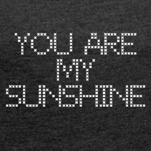 You are my sunshine - Women's T-shirt with rolled up sleeves