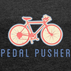Bicycle Pedal Pusher - Women's T-shirt with rolled up sleeves