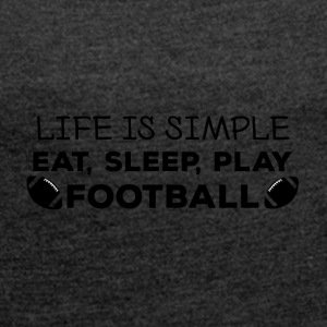 Football: Eat, sleep, play football, repeat. - Frauen T-Shirt mit gerollten Ärmeln