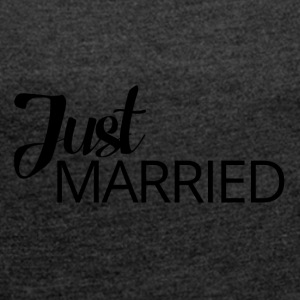 Wedding / Marriage: Just Married - Women's T-shirt with rolled up sleeves