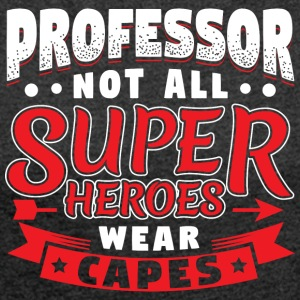 NOT ALL SUPERHEROES WEAR CAPS - PROFESSOR - Women's T-shirt with rolled up sleeves