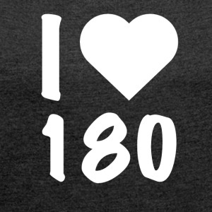 Darts - I Love 180 - Women's T-shirt with rolled up sleeves