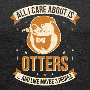 All I Care About Is Otters And Like Maybe 3 People - Frauen T-Shirt mit gerollten Ärmeln