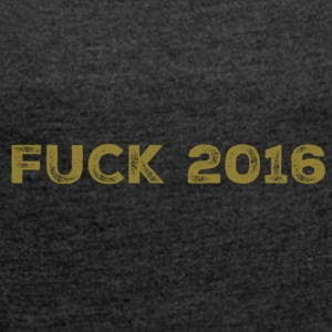 Fuck 2016 - Women's T-shirt with rolled up sleeves