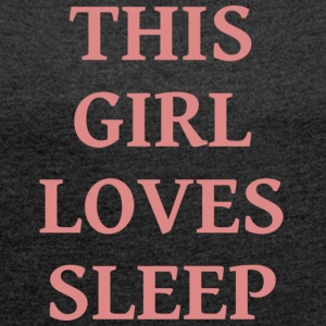 Girl loves sleep - Women's T-shirt with rolled up sleeves