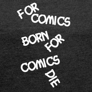 Comic Fan For Tegneserier Born - T-skjorte med rulleermer for kvinner