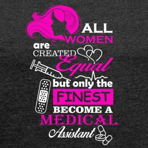 All women are Medical Assistant - Women's T-shirt with rolled up sleeves