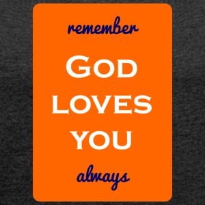 remember god loves you always - Women's T-shirt with rolled up sleeves
