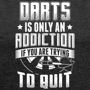 DART DARTS IS ONLY ADDICTION WHEN YOU TRY TO QUIT - Frauen T-Shirt mit gerollten Ärmeln