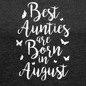 Best Aunties are born in August - Frauen T-Shirt mit gerollten Ärmeln