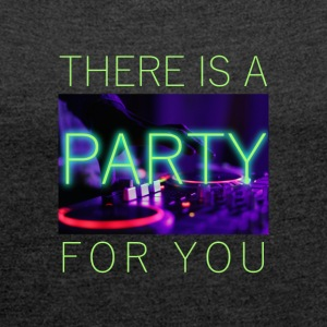 There Is A Party For You - Frauen T-Shirt mit gerollten Ärmeln