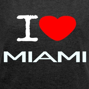 I LOVE MIAMI - Women's T-shirt with rolled up sleeves