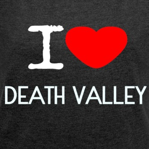 I LOVE DEATH VALLEY - Frauen T-Shirt mit gerollten Ärmeln