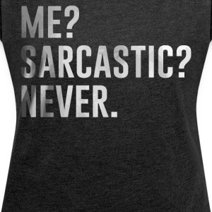 Me Sarcastic Never shirt - Women's T-shirt with rolled up sleeves