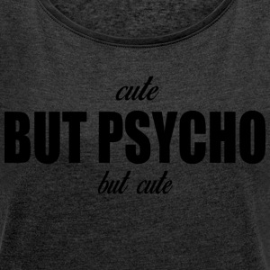 cute but psycho - Women's T-shirt with rolled up sleeves