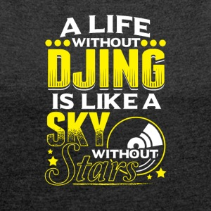 LIFE WITHOUT DJING - Women's T-shirt with rolled up sleeves