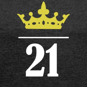 21 year old princess - Women's T-shirt with rolled up sleeves