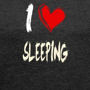 I love to sleep - Women's T-shirt with rolled up sleeves