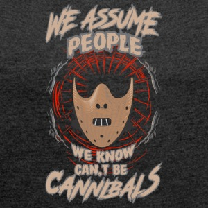 We Assum people we know cant be cannibals - Women's T-shirt with rolled up sleeves