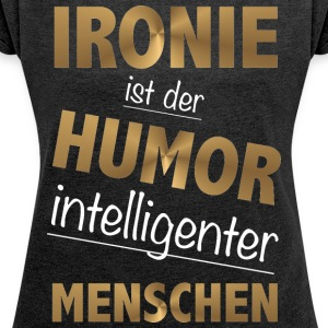 Irony is the humor intelligent people - Women's T-shirt with rolled up sleeves