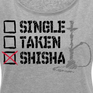 SINGLE? TAKEN? SHISHA! - Women's T-shirt with rolled up sleeves