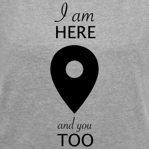 i am here and you too - T-shirt Femme à manches retroussées