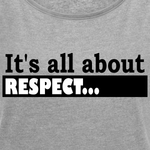 Its all about Respect - Vrouwen T-shirt met opgerolde mouwen