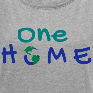 One Home | A World Design - Women's T-shirt with rolled up sleeves